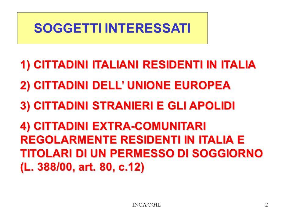 INCA CGIL2 SOGGETTI INTERESSATI 1) CITTADINI ITALIANI RESIDENTI IN ITALIA 2) CITTADINI DELL UNIONE EUROPEA 3) CITTADINI STRANIERI E GLI APOLIDI 4) CIT