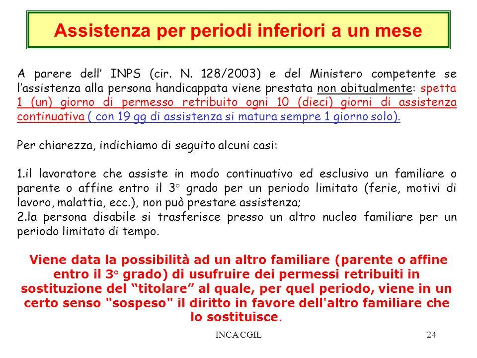 INCA CGIL24 Assistenza per periodi inferiori a un mese A parere dell INPS (cir. N. 128/2003) e del Ministero competente se lassistenza alla persona ha