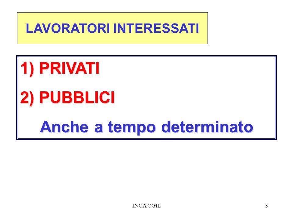 INCA CGIL3 LAVORATORI INTERESSATI 1) PRIVATI 2) PUBBLICI Anche a tempo determinato