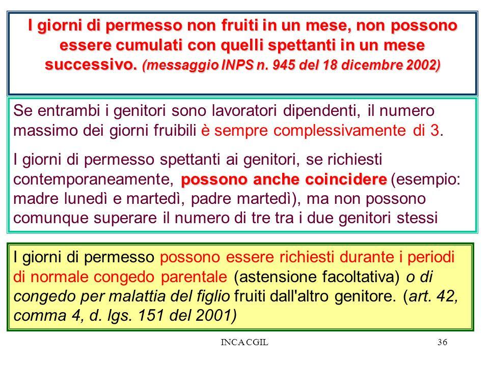 INCA CGIL36 I giorni di permesso non fruiti in un mese, non possono essere cumulati con quelli spettanti in un mese successivo. (messaggio INPS n. 945