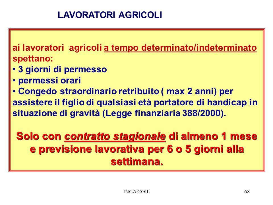 INCA CGIL68 ai lavoratori agricoli a tempo determinato/indeterminato spettano: 3 giorni di permesso permessi orari Congedo straordinario retribuito (