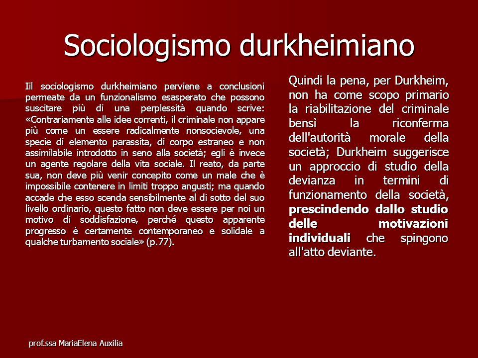 prof.ssa MariaElena Auxilia Sociologismo durkheimiano Iil sociologismo durkheimiano perviene a conclusioni permeate da un funzionalismo esasperato che