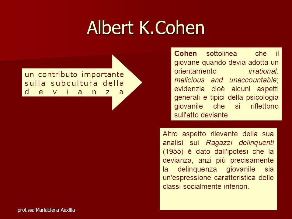 prof.ssa MariaElena Auxilia Albert K.Cohen un contributo importante sulla subcultura della devianza Cohen sottolinea che il giovane quando devia adott