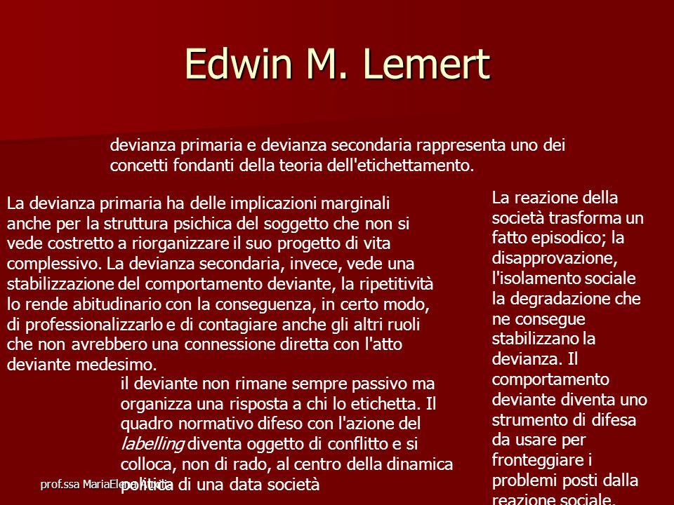 prof.ssa MariaElena Auxilia Edwin M. Lemert devianza primaria e devianza secondaria rappresenta uno dei concetti fondanti della teoria dell'etichettam