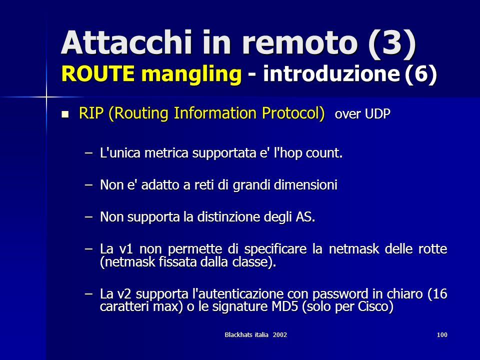 Blackhats italia 2002100 Attacchi in remoto (3) ROUTE mangling - introduzione (6) RIP (Routing Information Protocol) over UDP RIP (Routing Information