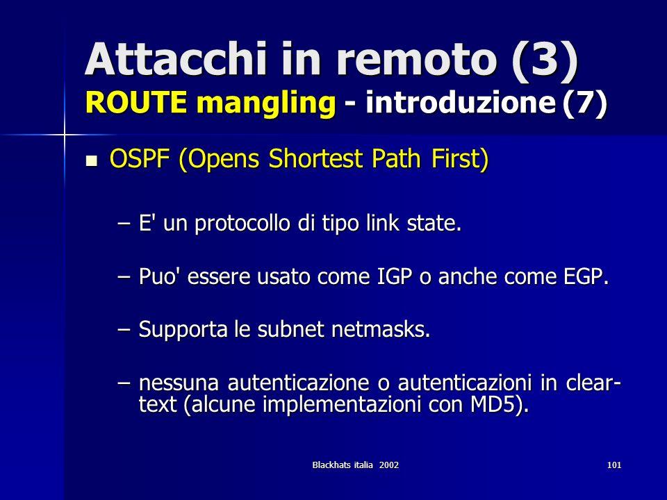 Blackhats italia 2002101 Attacchi in remoto (3) ROUTE mangling - introduzione (7) OSPF (Opens Shortest Path First) OSPF (Opens Shortest Path First) –E