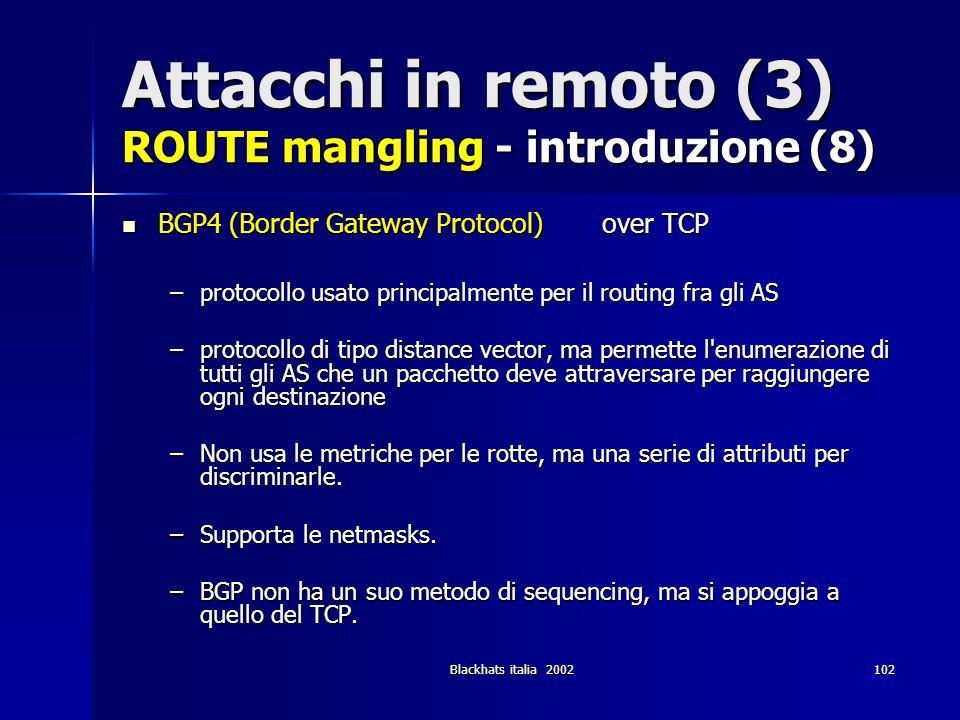 Blackhats italia 2002102 Attacchi in remoto (3) ROUTE mangling - introduzione (8) BGP4 (Border Gateway Protocol) over TCP BGP4 (Border Gateway Protoco