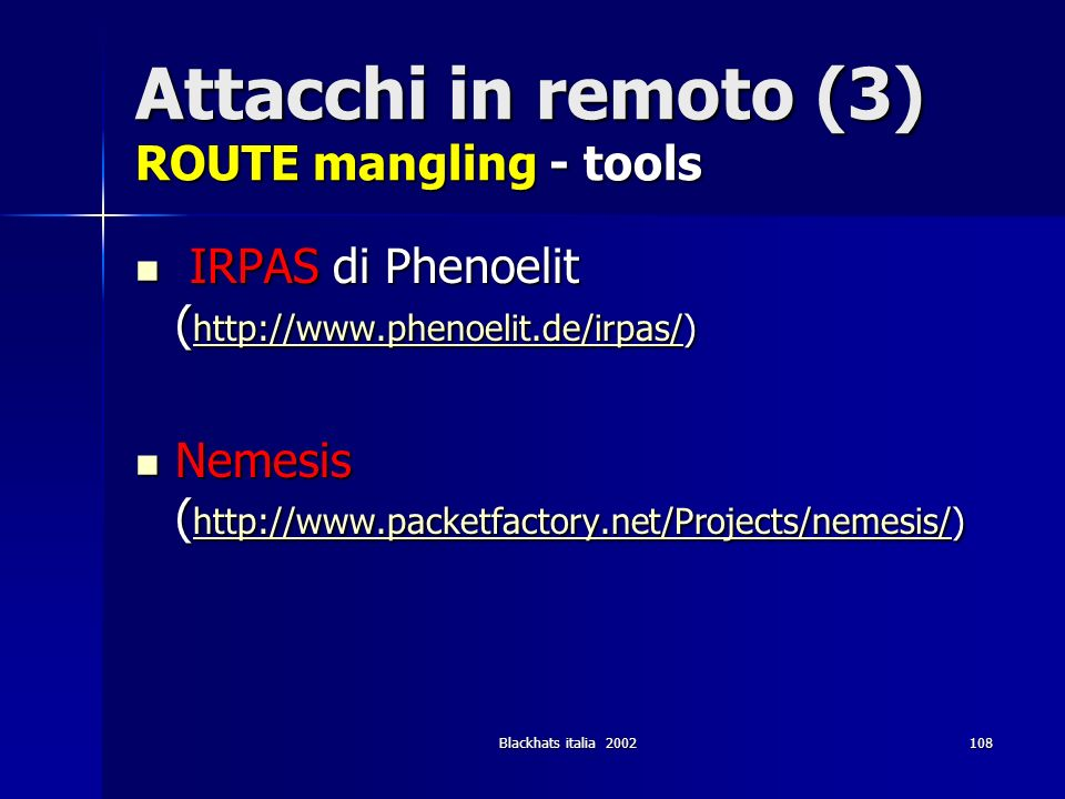 Blackhats italia 2002108 Attacchi in remoto (3) ROUTE mangling - tools IRPAS di Phenoelit ( http://www.phenoelit.de/irpas/) IRPAS di Phenoelit ( http: