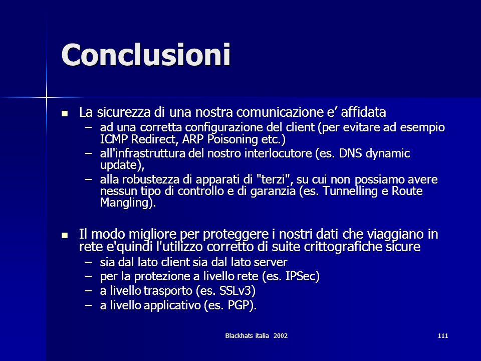 Blackhats italia 2002111 Conclusioni La sicurezza di una nostra comunicazione e affidata La sicurezza di una nostra comunicazione e affidata –ad una c