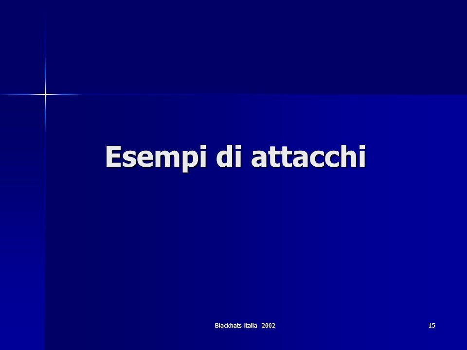 Blackhats italia 2002 15 Esempi di attacchi