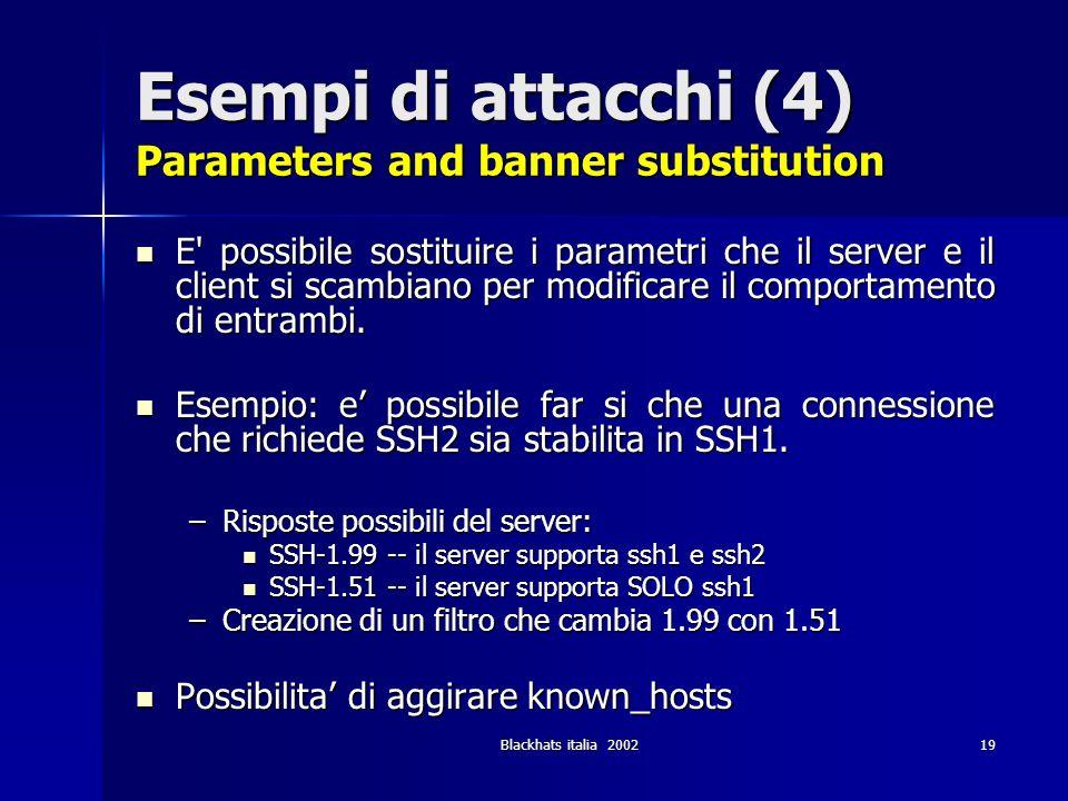 Blackhats italia 200219 Esempi di attacchi (4) Parameters and banner substitution E' possibile sostituire i parametri che il server e il client si sca