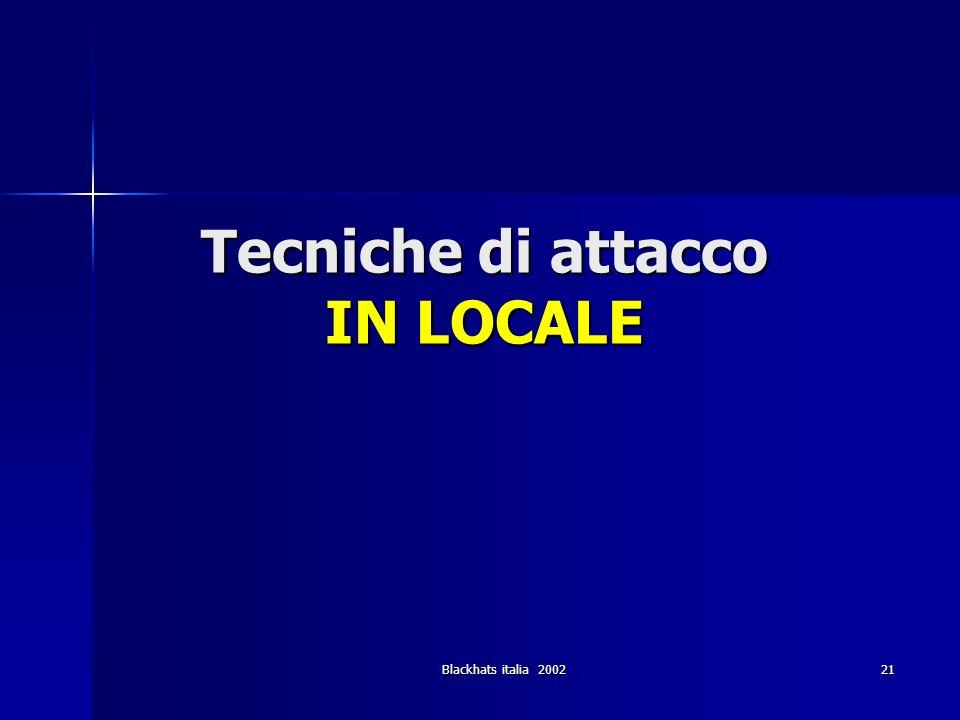 Blackhats italia 2002 21 Tecniche di attacco IN LOCALE