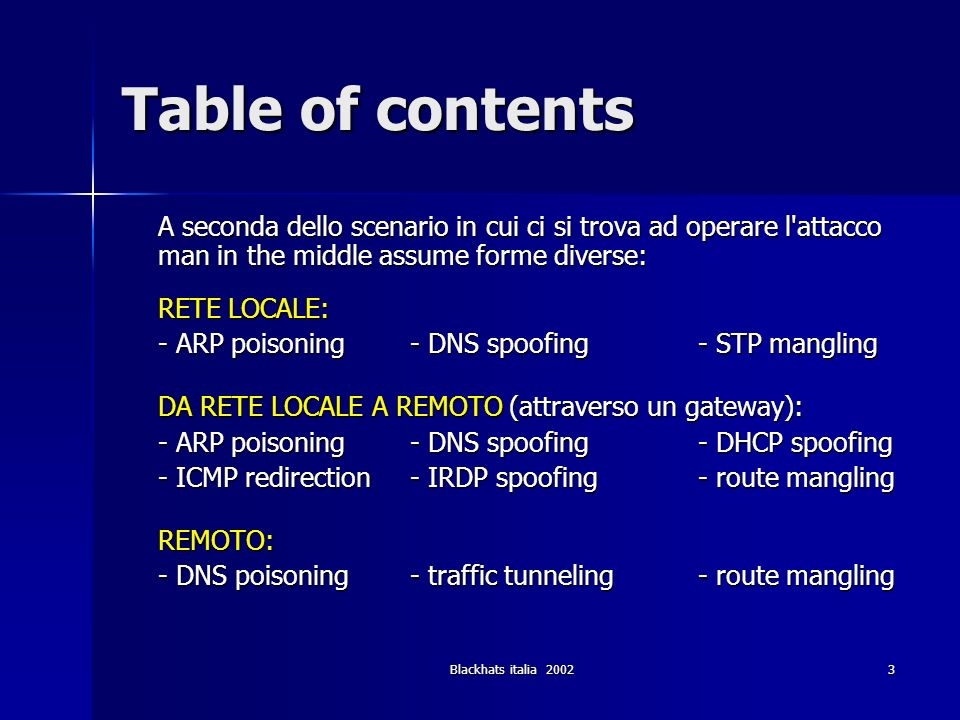 Blackhats italia 200224 Attacchi Locali (1) ARP poison - introduzione (3) Le risposte sono memorizzate nella ARP CACHE, in modo da limitare il traffico arp sulla rete Le risposte sono memorizzate nella ARP CACHE, in modo da limitare il traffico arp sulla rete Problemi : Problemi : –Il protocollo e stateless –Le ARP reply sono memorizzate in cache anche se non erano state sollecitate (incrementa prestazioni ma penalizza la sicurezza)