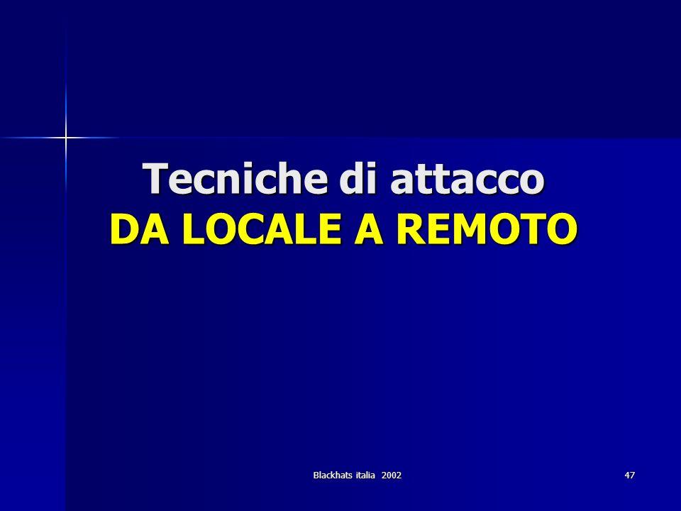 Blackhats italia 2002 47 Tecniche di attacco DA LOCALE A REMOTO