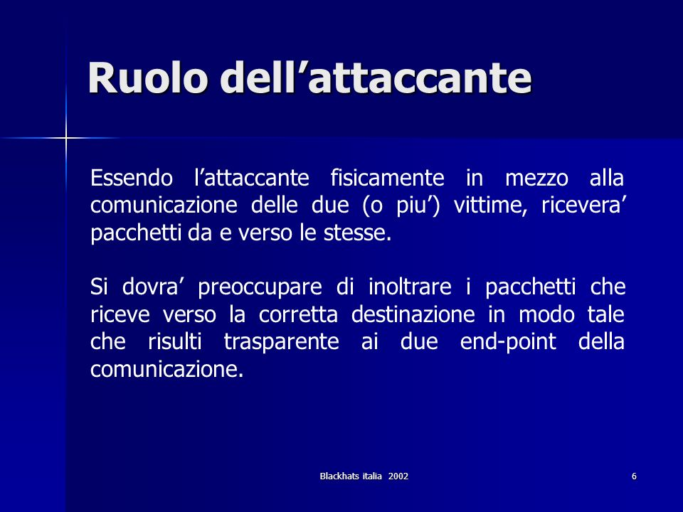 Blackhats italia 200287 Attacchi in remoto (1) DNS poisoning - tracce lasciate Come nel caso del DNS spoofing, gli host manderanno tutti i pacchetti della connessione verso l indirizzo IP della macchina attaccante.