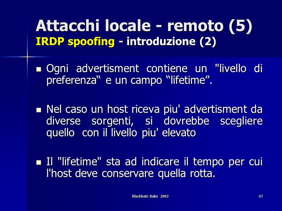 Blackhats italia 200267 Attacchi locale - remoto (5) IRDP spoofing - introduzione (2) Ogni advertisment contiene un