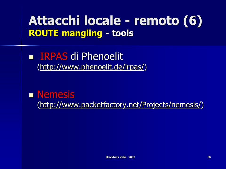 Blackhats italia 200278 Attacchi locale - remoto (6) ROUTE mangling - tools IRPAS di Phenoelit (http://www.phenoelit.de/irpas/) IRPAS di Phenoelit (ht