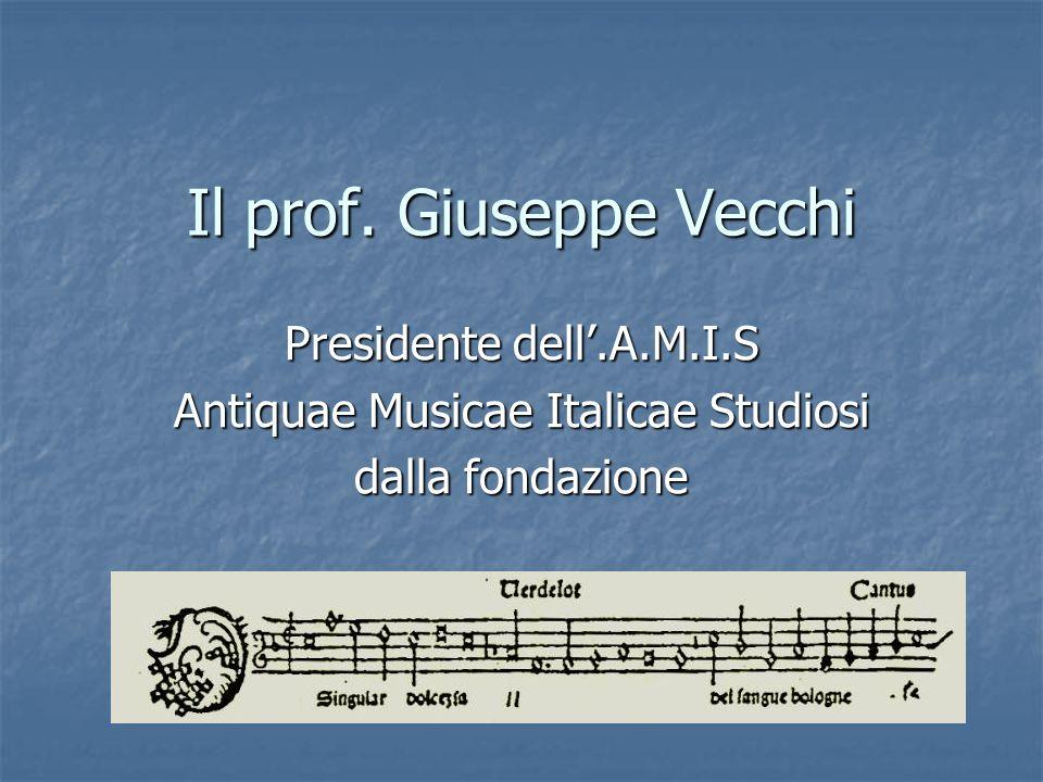 Il prof. Giuseppe Vecchi Presidente dell.A.M.I.S Antiquae Musicae Italicae Studiosi dalla fondazione