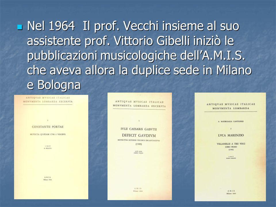 Nel 1964 Il prof. Vecchi insieme al suo assistente prof. Vittorio Gibelli iniziò le pubblicazioni musicologiche dellA.M.I.S. che aveva allora la dupli