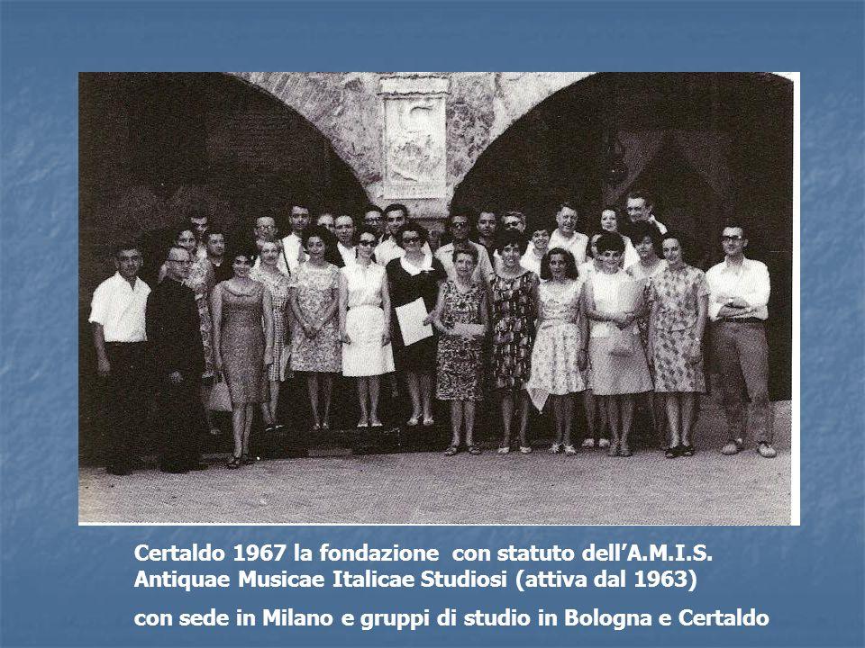 Certaldo 1967 la fondazione con statuto dellA.M.I.S. Antiquae Musicae Italicae Studiosi (attiva dal 1963) con sede in Milano e gruppi di studio in Bol