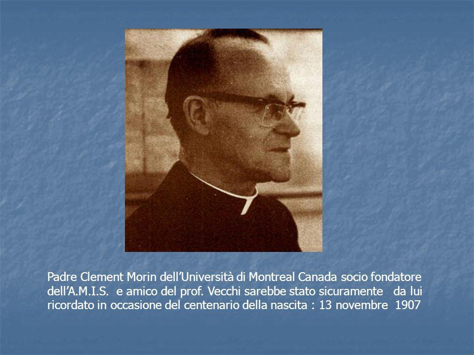 Padre Clement Morin dellUniversità di Montreal Canada socio fondatore dellA.M.I.S. e amico del prof. Vecchi sarebbe stato sicuramente da lui ricordato
