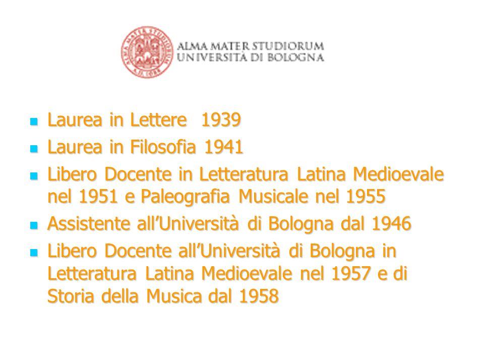 Laurea in Lettere 1939 Laurea in Lettere 1939 Laurea in Filosofia 1941 Laurea in Filosofia 1941 Libero Docente in Letteratura Latina Medioevale nel 19