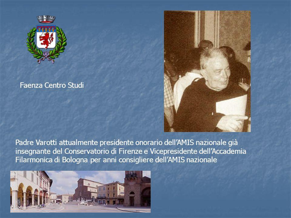 Faenza Centro Studi Padre Varotti attualmente presidente onorario dellAMIS nazionale già insegnante del Conservatorio di Firenze e Vicepresidente dell