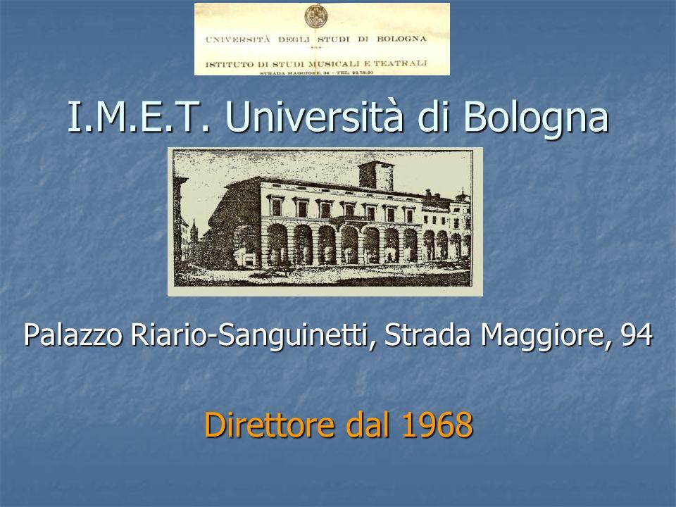 I.M.E.T. Università di Bologna Palazzo Riario-Sanguinetti, Strada Maggiore, 94 Direttore dal 1968
