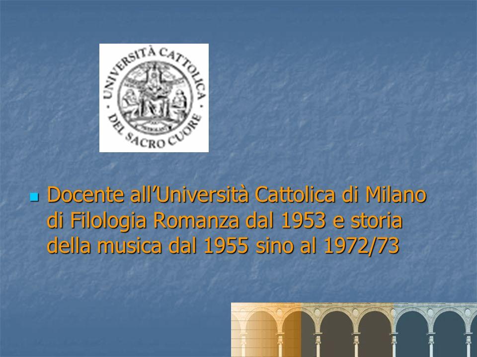 Docente allUniversità Cattolica di Milano di Filologia Romanza dal 1953 e storia della musica dal 1955 sino al 1972/73 Docente allUniversità Cattolica