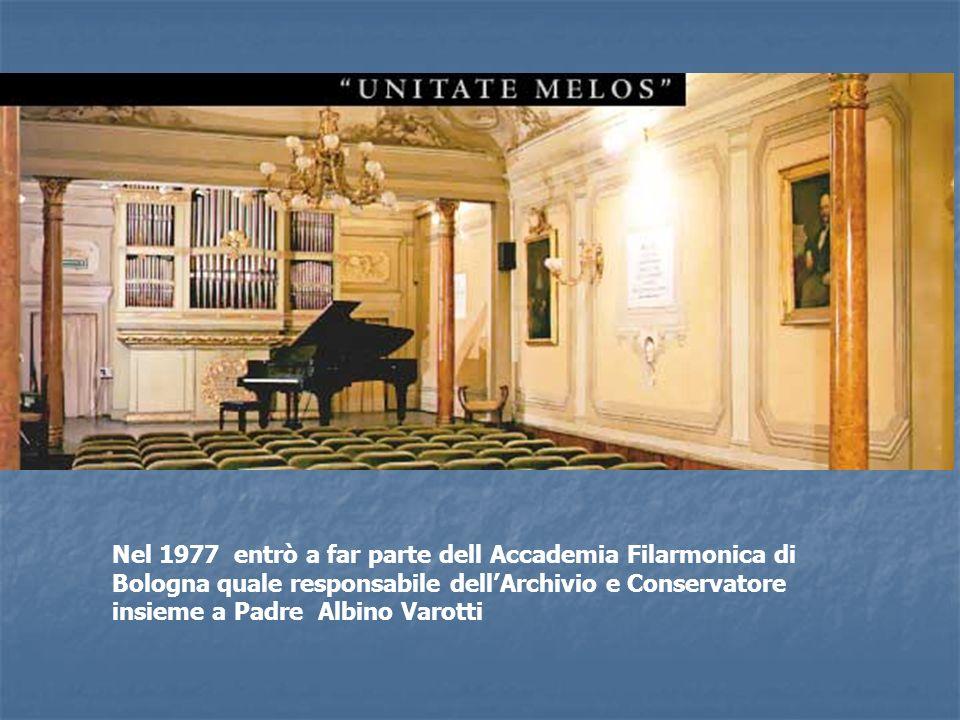 Nel 1977 entrò a far parte dell Accademia Filarmonica di Bologna quale responsabile dellArchivio e Conservatore insieme a Padre Albino Varotti