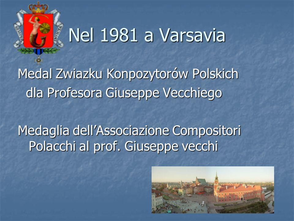 Nel 1981 a Varsavia Medal Zwiazku Konpozytorów Polskich dla Profesora Giuseppe Vecchiego dla Profesora Giuseppe Vecchiego Medaglia dellAssociazione Co