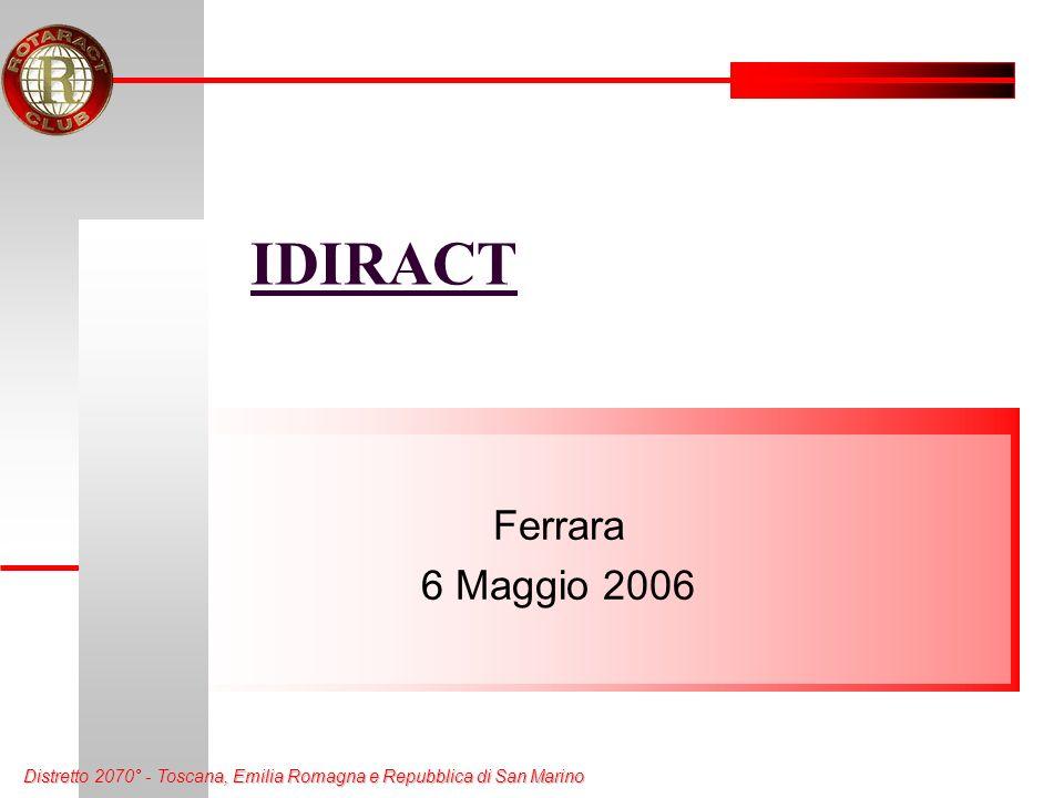 IDIRACT Ferrara 6 Maggio 2006 Distretto 2070° - Toscana, Emilia Romagna e Repubblica di San Marino