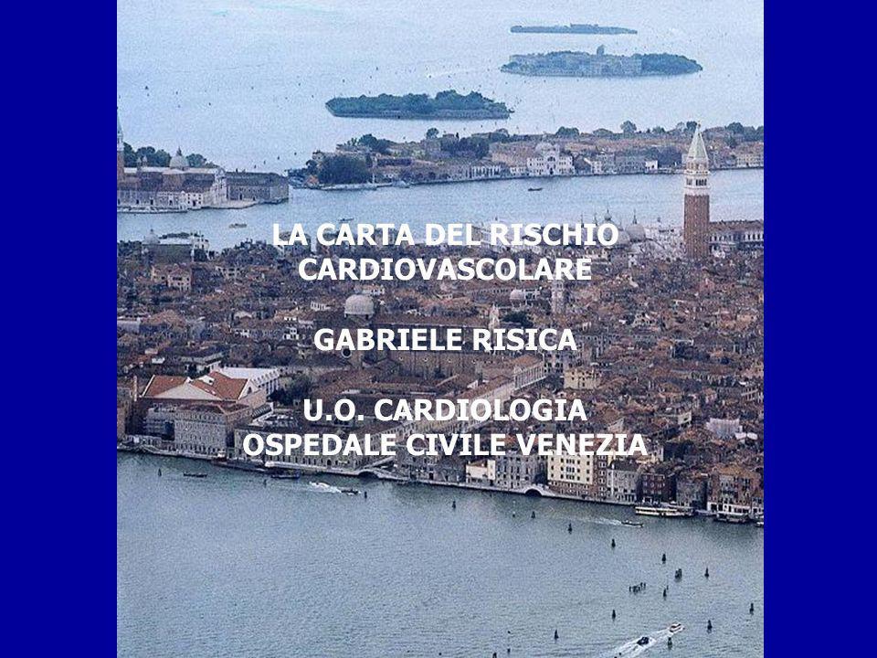 LA CARTA DEL RISCHIO CARDIOVASCOLARE GABRIELE RISICA U.O. CARDIOLOGIA OSPEDALE CIVILE VENEZIA