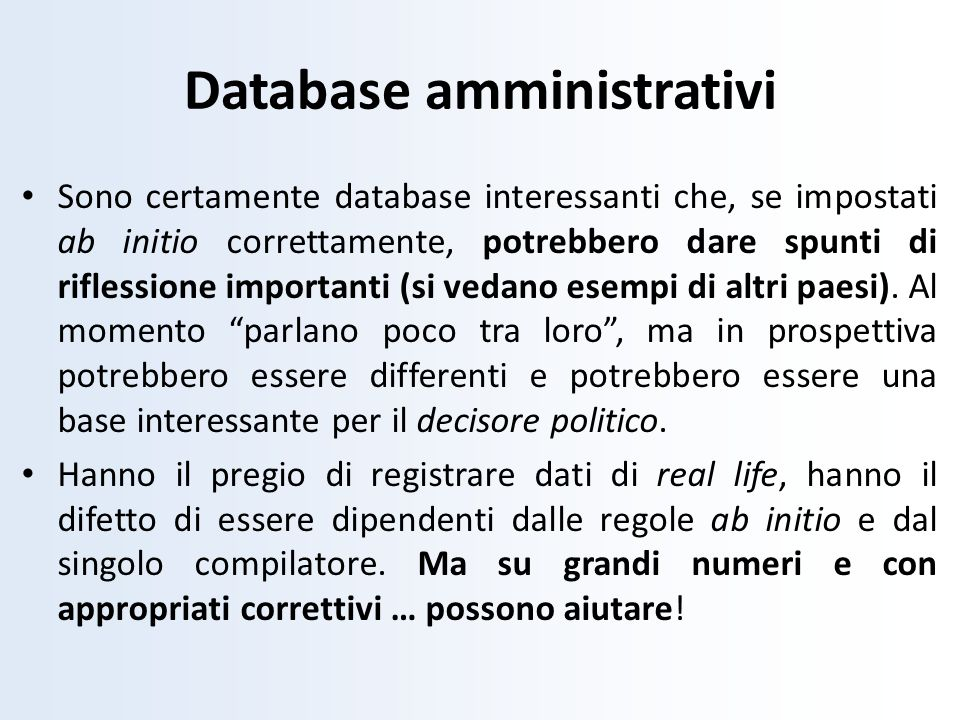 Database amministrativi Sono certamente database interessanti che, se impostati ab initio correttamente, potrebbero dare spunti di riflessione importa