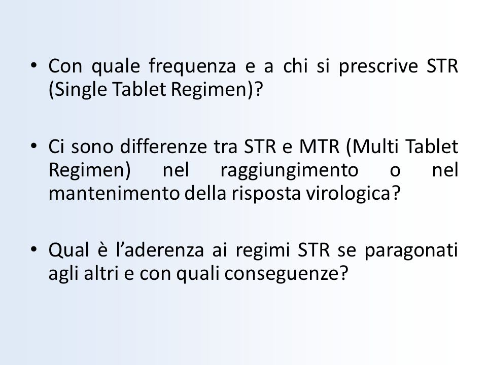 Con quale frequenza e a chi si prescrive STR (Single Tablet Regimen)? Ci sono differenze tra STR e MTR (Multi Tablet Regimen) nel raggiungimento o nel
