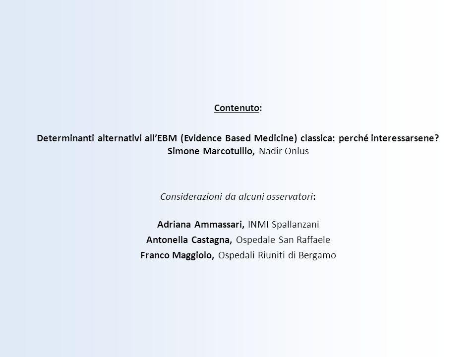Contenuto: Determinanti alternativi allEBM (Evidence Based Medicine) classica: perché interessarsene? Simone Marcotullio, Nadir Onlus Considerazioni d