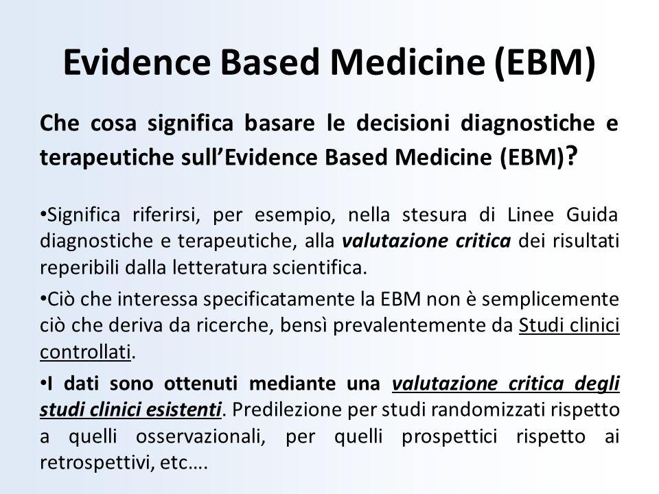 Evidence Based Medicine (EBM) Che cosa significa basare le decisioni diagnostiche e terapeutiche sullEvidence Based Medicine (EBM) ? Significa riferir