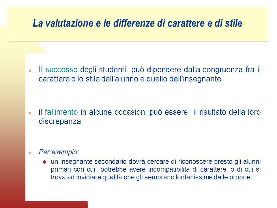 La valutazione e le differenze di carattere e di stile n Il successo degli studenti può dipendere dalla congruenza fra il carattere o lo stile dell'al