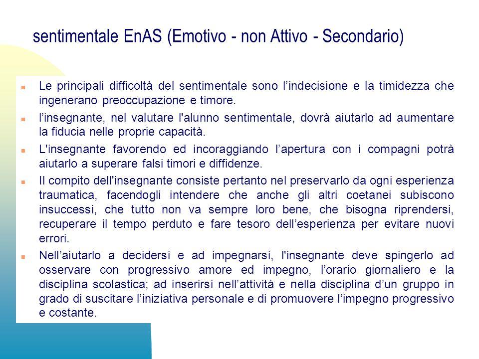 sentimentale EnAS (Emotivo - non Attivo - Secondario) n Le principali difficoltà del sentimentale sono lindecisione e la timidezza che ingenerano preo
