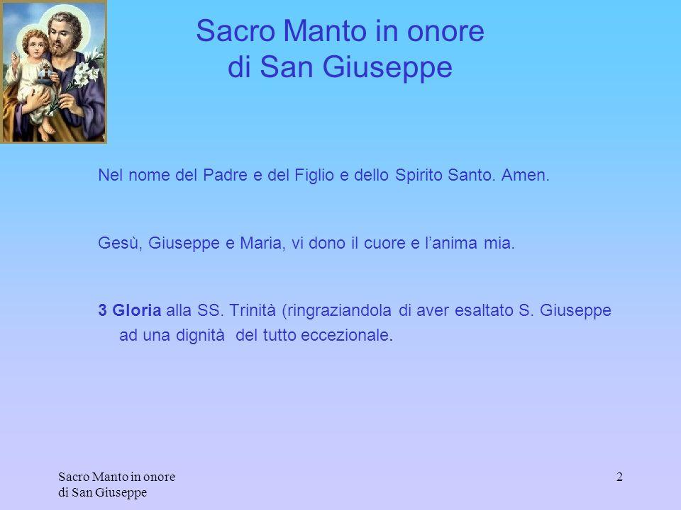 Sacro Manto in onore di San Giuseppe 2 Nel nome del Padre e del Figlio e dello Spirito Santo. Amen. Gesù, Giuseppe e Maria, vi dono il cuore e lanima