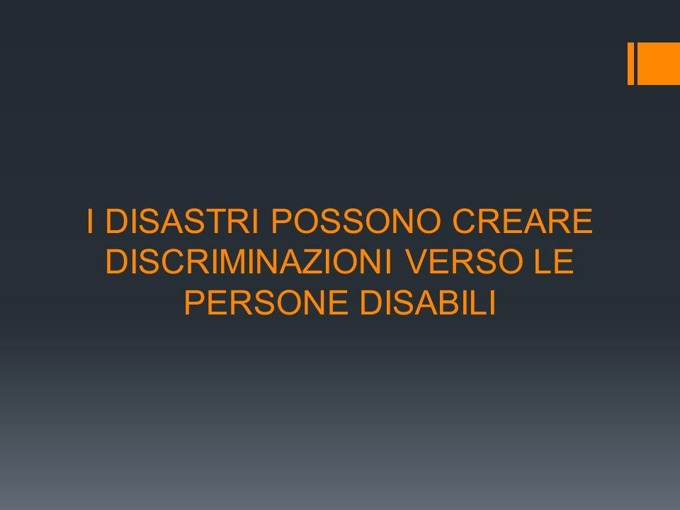 I DISASTRI POSSONO CREARE DISCRIMINAZIONI VERSO LE PERSONE DISABILI