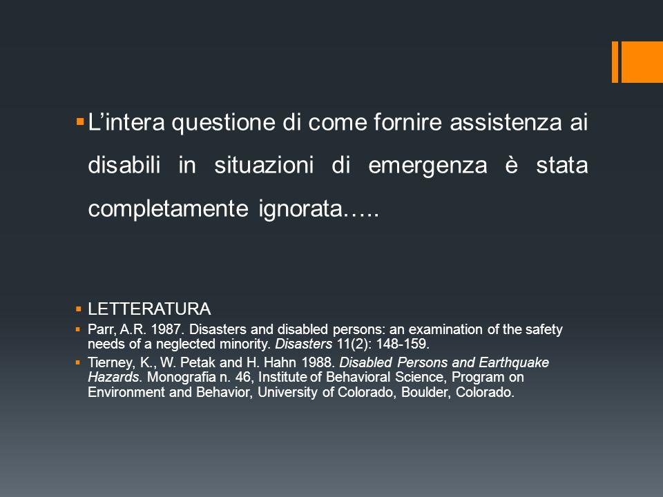 Lintera questione di come fornire assistenza ai disabili in situazioni di emergenza è stata completamente ignorata….. LETTERATURA Parr, A.R. 1987. Dis