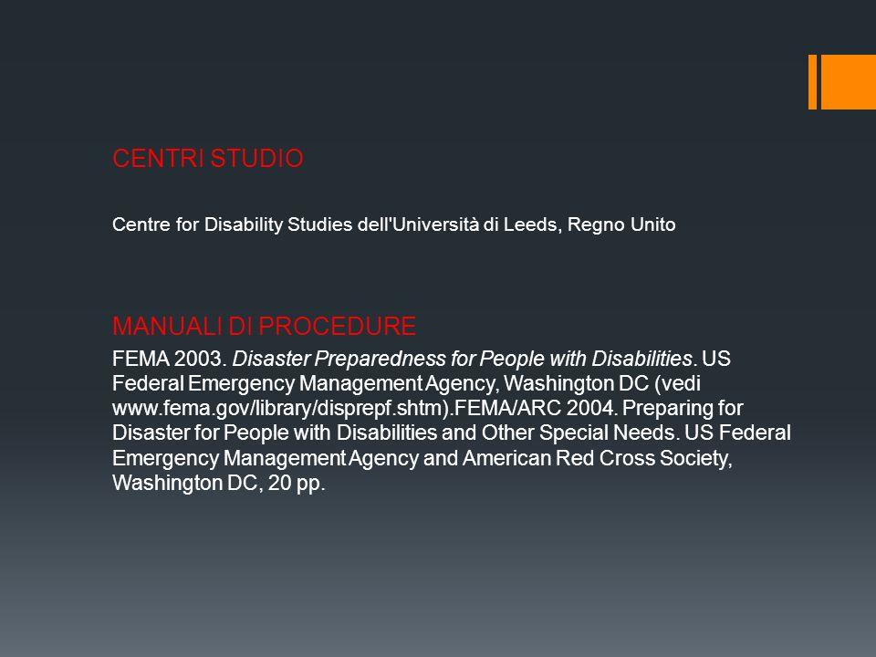 CENTRI STUDIO Centre for Disability Studies dell'Università di Leeds, Regno Unito MANUALI DI PROCEDURE FEMA 2003. Disaster Preparedness for People wit