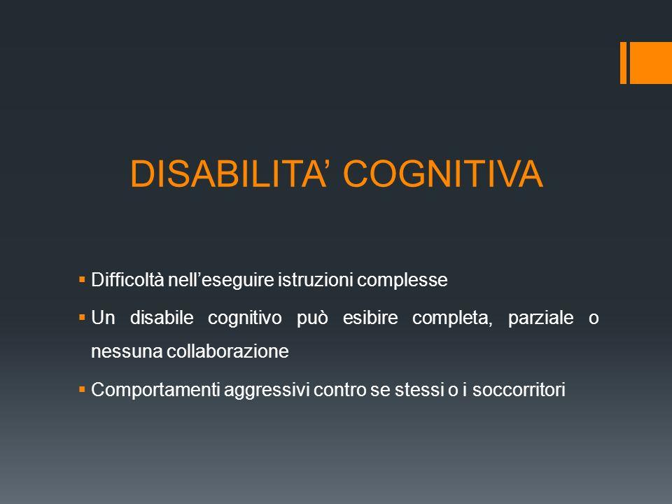 DISABILITA COGNITIVA Difficoltà nelleseguire istruzioni complesse Un disabile cognitivo può esibire completa, parziale o nessuna collaborazione Compor