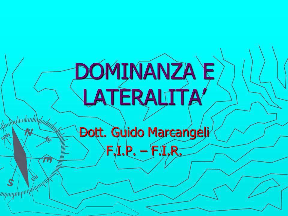 DOMINANZA E LATERALITA Dott. Guido Marcangeli F.I.P. – F.I.R.