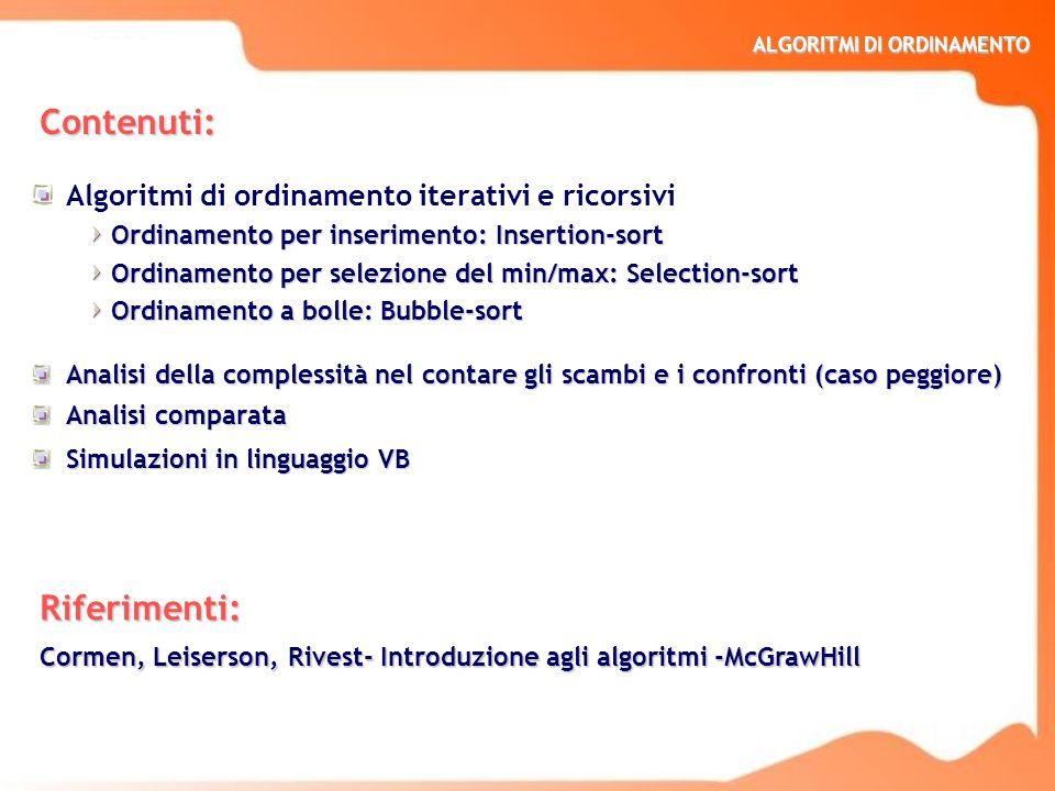 ALGORITMI DI ORDINAMENTO Contenuti: Algoritmi di ordinamento iterativi e ricorsivi Ordinamento per inserimento: Insertion-sort Ordinamento per selezio