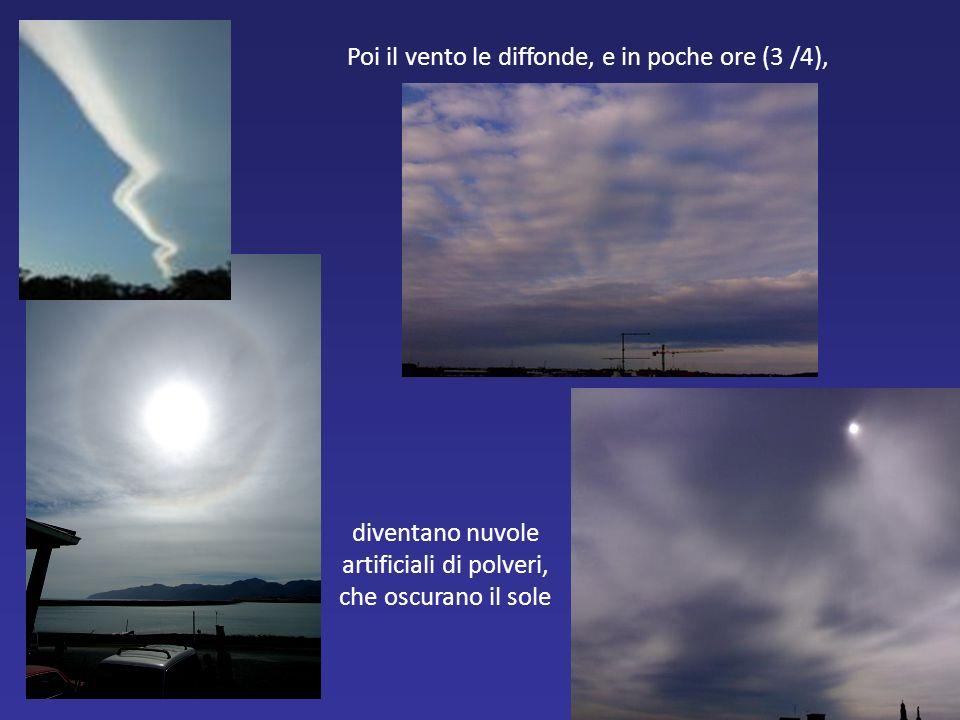 Poi il vento le diffonde, e in poche ore (3 /4), diventano nuvole artificiali di polveri, che oscurano il sole