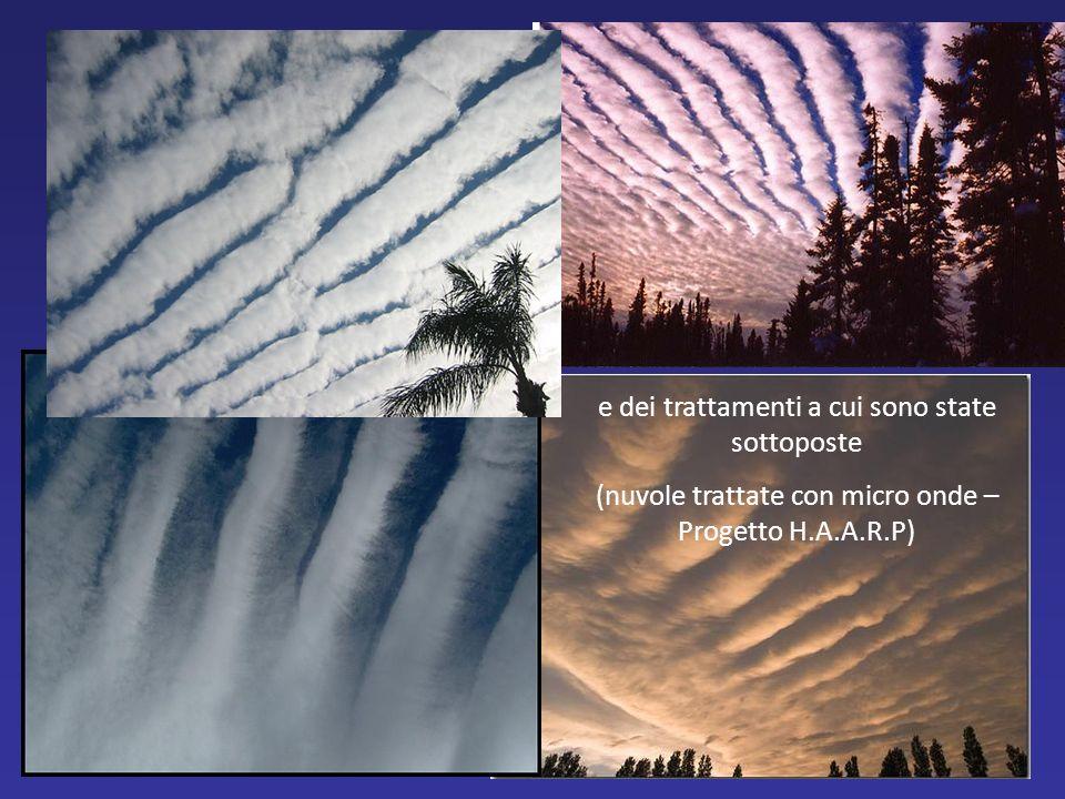e dei trattamenti a cui sono state sottoposte (nuvole trattate con micro onde – Progetto H.A.A.R.P)