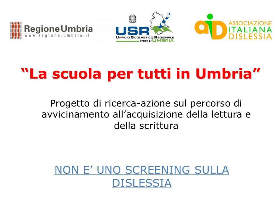 La scuola per tutti in Umbria NON E UNO SCREENING SULLA DISLESSIA Progetto di ricerca-azione sul percorso di avvicinamento allacquisizione della lettura e della scrittura