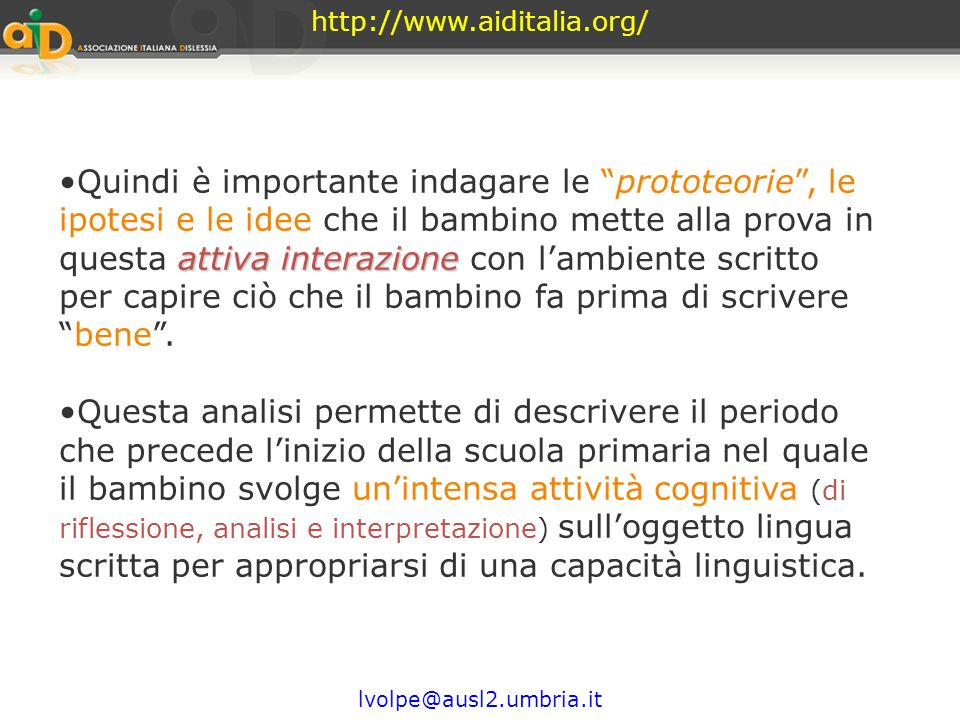 http://www.aiditalia.org/ Come fa il bambino ad imparare a scrivere? Il b. che impara a leggere e a scrivere non può essere diverso da quello che impa